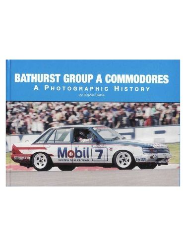 Bathurst Group A Commodores: A Photographic History by Stephen Stathis ISBN: 9780646508221