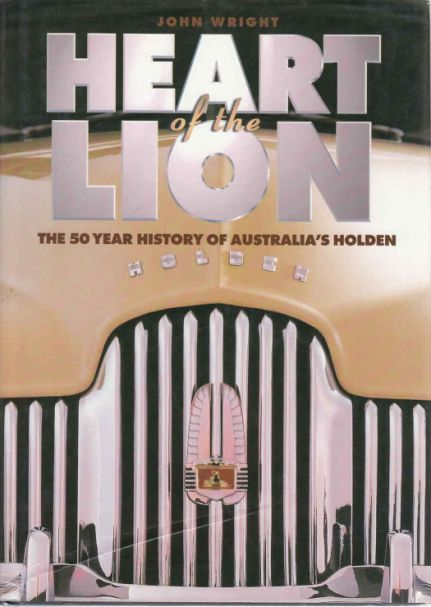 Heart of the Lion: The 50 Year History of Australia's Holden by John Wright
