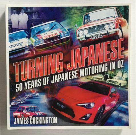 Turning Japanese: 50 Year of Japanese Motoring in OZ - James Cockington